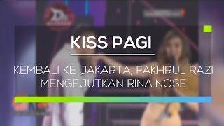 Kembali Ke Jakarta, Fakhrul Razi Mengejutkan Rina Nose - Kiss Pagi