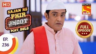 Sajan Re Phir Jhoot Mat Bolo - Ep 236 - Full Episode - 23rd April, 2018