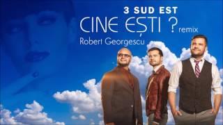 3 Sud Est - Cine esti (Dj Robert Georgescu Remix)