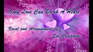 Only Love Can Break A Heart w/lyrics By Sal Grippaldi