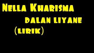 Nella Kharisma - Dalan Liyane (lirik)