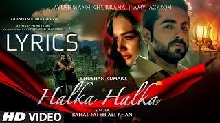 Halka Halka FULL SONG with LYRICS - Rahat Fateh Ali Khan | Ayushmaan & Amy Jackson