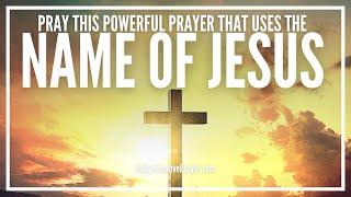 Prayer To Use The Name Of Jesus To Break Every Demonic Attack | Prayers In Jesus Name
