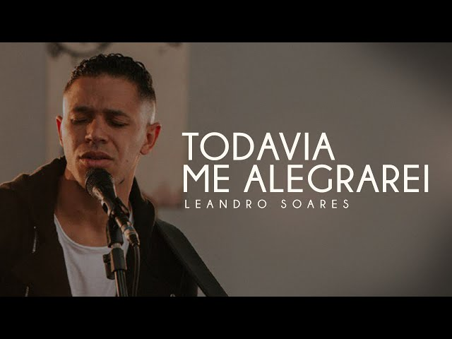 LEANDRO SOARES - TODAVIA ME ALEGRAREI (CLIPE OFICIAL)