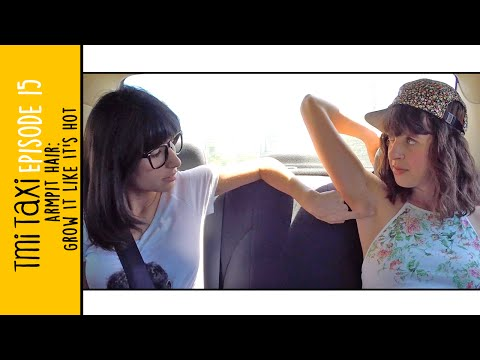"""ARMPIT HAIR: GROW IT LIKE IT'S HOT"" // TMI TAXI // EPISODE 15 thumbnail"