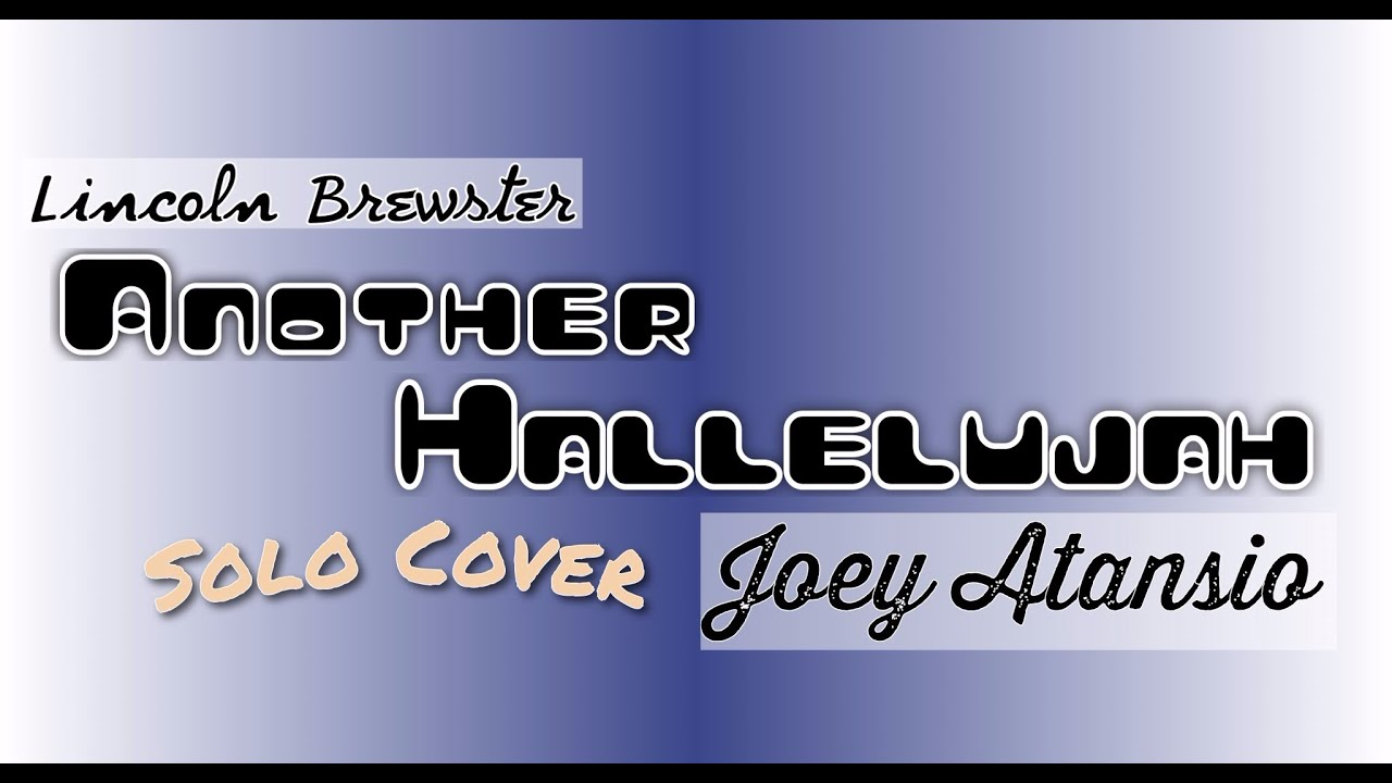 Another Hallelujah Solo Lincoln Brewster Cover Chords