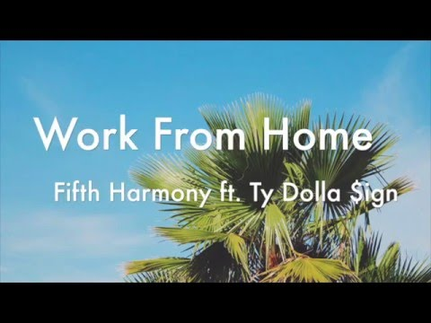 Work from home - Fifth Harmony ft. Ty Dolla $ign (lyrics)