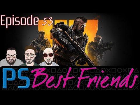 PS Best Friends Ep 53 - Black Ops 4, Battlefield V, Boss Key Closing & More!