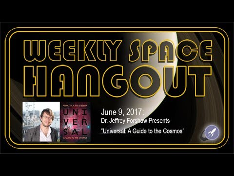 """Weekly Space Hangout - June 9, 2017: Dr. Jeffrey Forshaw Presents """"Universal: A Guide to the Cosmos"""""""