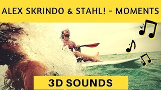Alex Skrindo & Stahl! - Moments (3D Sound) (3D Surround) (binaural sound) Use HeadPhones