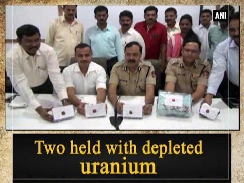 Two held with depleted uranium  - ANI News