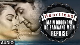 Heartless: Main Dhoondne Ko (Reprise) Full Song | Arijit Singh | Adhyayan Suman, Ariana Ayam