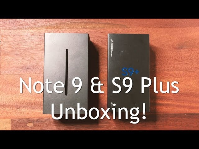Galaxy Note 9 and Galaxy S9 Plus Unboxing and First Impression