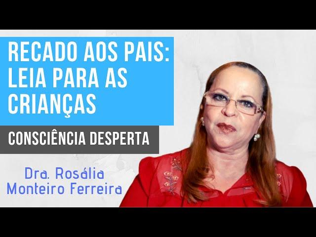 LER é mais importante que ESTUDAR? Dra - Rosália Monteiro Ferreira - Consciência Desperta