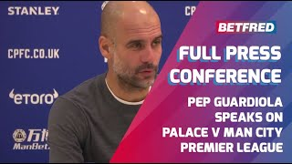 Crystal Palace 1-3 Manchester City - FULL Press Conference - Pep Guardiola