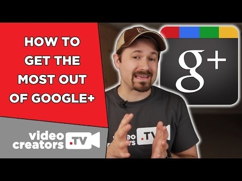 How To Get the Most Out of Google Plus