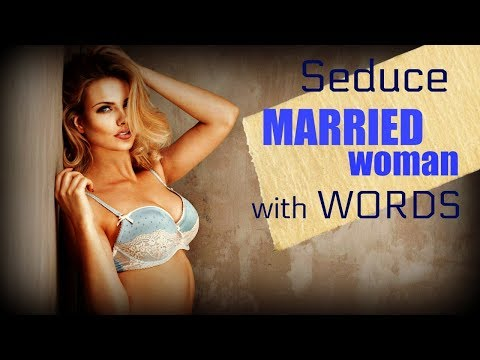 How To Seduce A ❤Married❤ Woman With Words