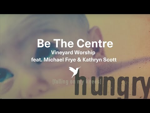 Be The Centre -  Vineyard Worship from Hungry [Official Lyric Video]