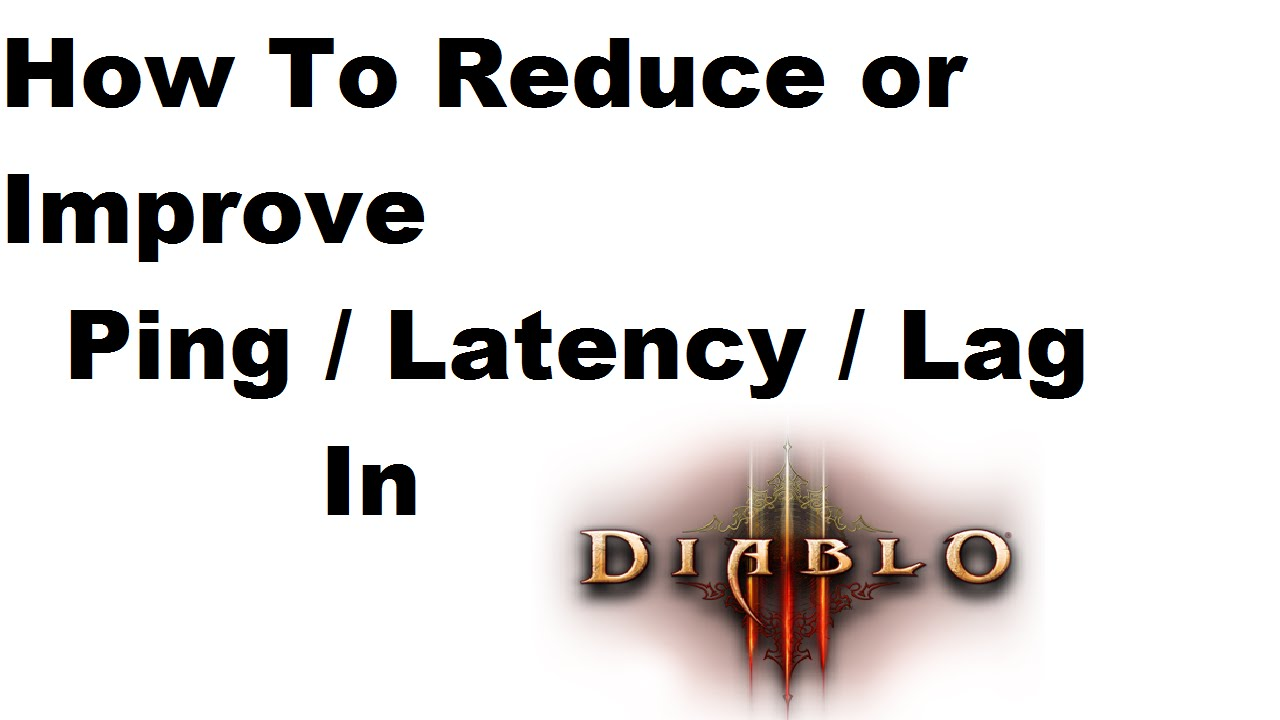How To Reduce or Improve Ping / Latency / Lag in Diablo 3 [Tutorial]