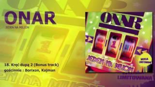 "ONAR - Kręć dupą 2 (gościnnie: Borixon, Kajman) Bonus Track / ""Jeden na milion"""