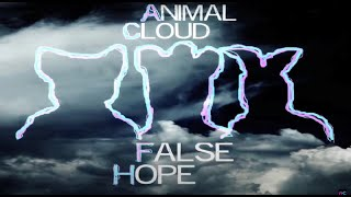 Animal Cloud - FALSE HOPE Music Video