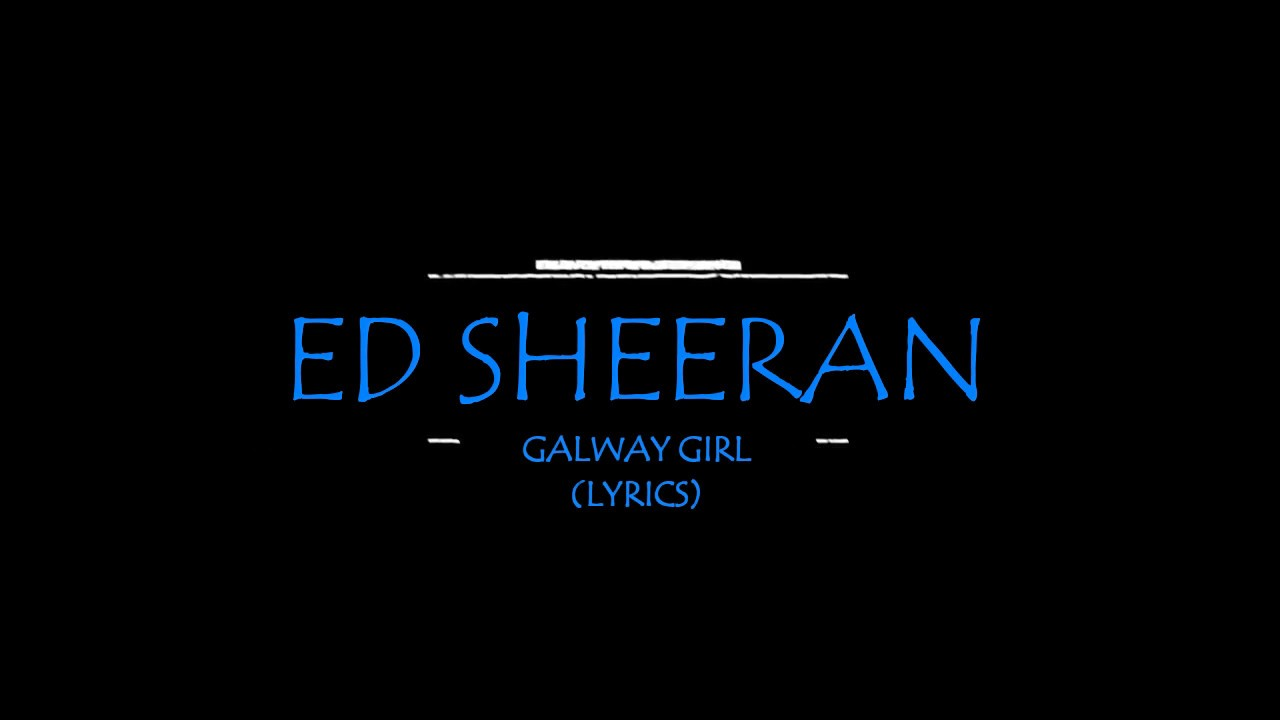 Galway Girl (Lyrics) HD