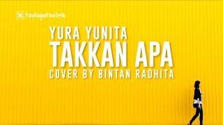 Yura - Takkan Apa By Bintan Radhita I Cover I Lirik