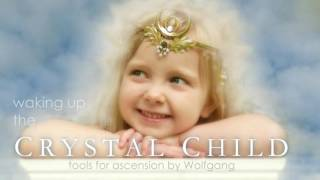 Waking Up The Crystal Child - tools for ascension by Wolfgang
