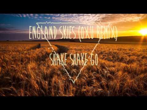 Shake Shake Go - England Skies (oXu Remix)