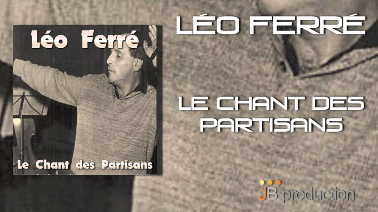 Paroles De Le Chant Des Partisans Explication Leo Ferre
