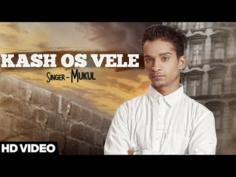 Kash Os Vele | (Full HD)| Mukul| New Punjabi Songs 2017 | Latest Punjabi Songs 2017 | Jass Records