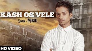 Kash Os Vele | ( Full HD)| Mukul | New Punjabi Songs 2016 | Latest Punjabi Songs 2016 | Jass Records