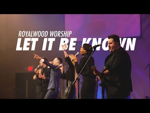 Let It Be Known // Worship Central // Royalwood Worship