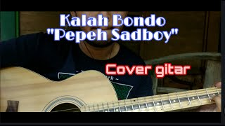 Kalah Bondo Pepeh Sadboy   Cover Gitar