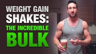 "Weight Gain Shakes: ""The Incredible Bulk"" Mass Building Shake Recipe"