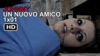 Johnny - 1x01 - Un Nuovo Amico [HD]