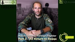 Next in Q Podcast Ep 6 -  Macer Gifford: The Return to Raqqa