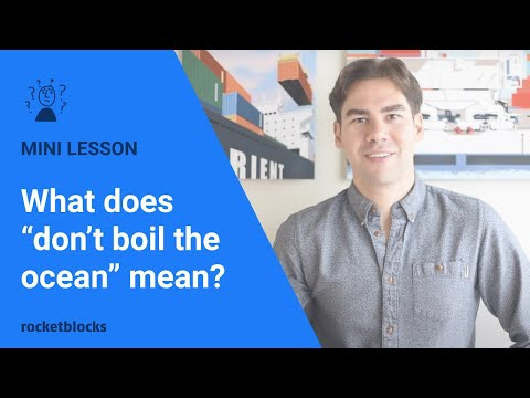 Debunking consulting terminology: Don't boil the ocean