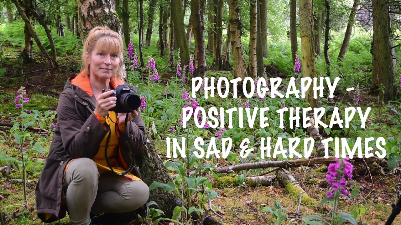 PHOTOGRAPHY - POSITIVE THERAPY IN SAD AND HARD TIMES