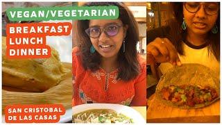 Breakfast Lunch Dinner at San Cristobal De Las Casas, Vegan/Vegetarian Edition