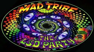 Mad Tribe - LSD Party (Kicking In)