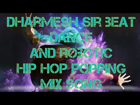 #dharmesh sir beat dance and robotic hip hop popping mix song by dance remix