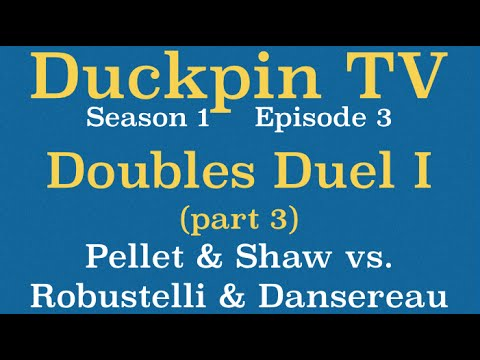 Duckpin TV 103:  Doubles Duel I, part 3: Pellett & Shaw vs  Robustelli & Danserau