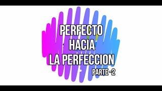 PERFECTOS HACIA LA PERFECCION P 2