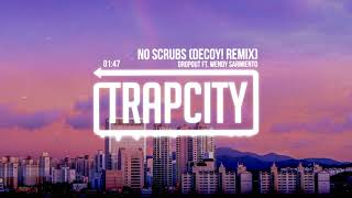 Dropout ft. Wendy Sarmiento - No Scrubs (Decoy! Remix) [Lyrics]