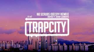 Dropout ft. Wendy Sarmiento - No Scrubs (Decoy! Remix) [Lyrics]