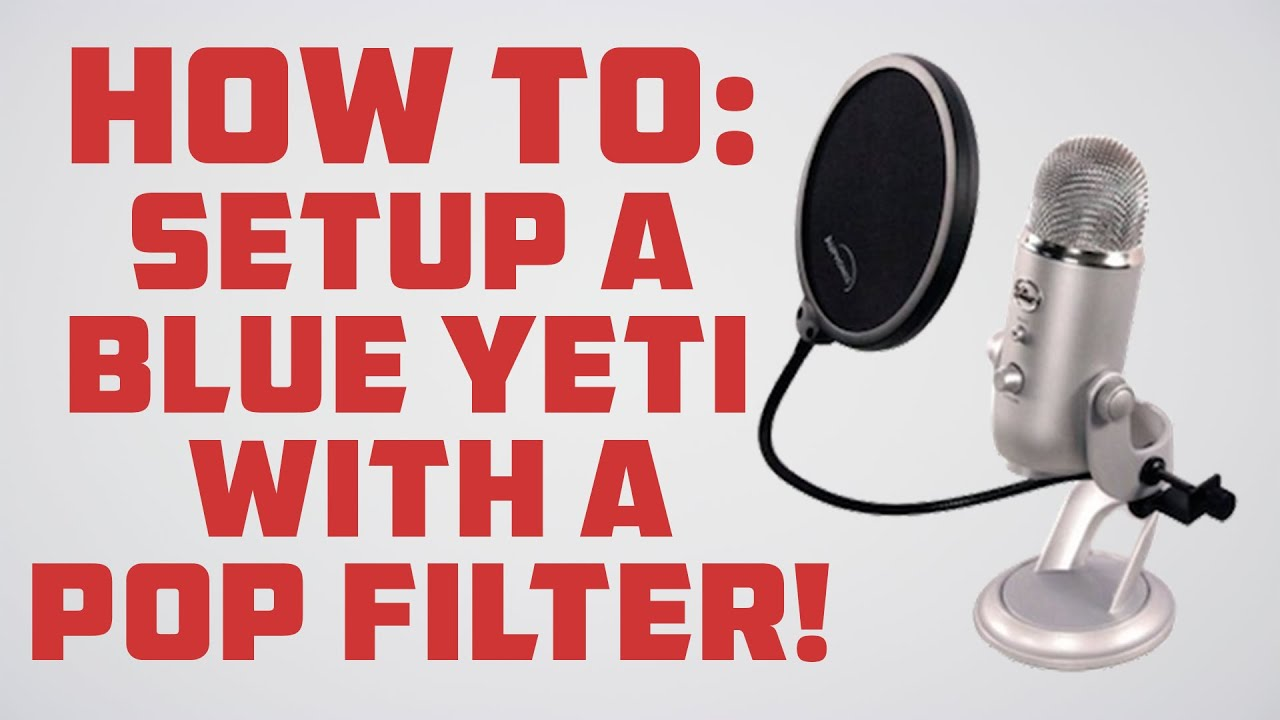 How To Setup Blue Yeti Mic With A Pop Filter Youtube