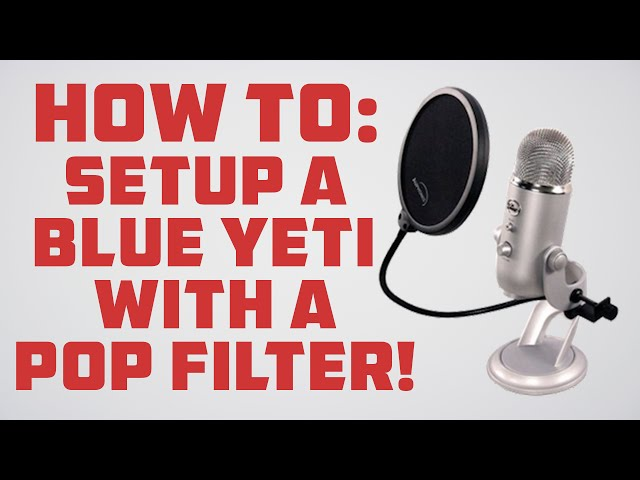 How To: Setup Blue Yeti Mic With A Pop Filter!