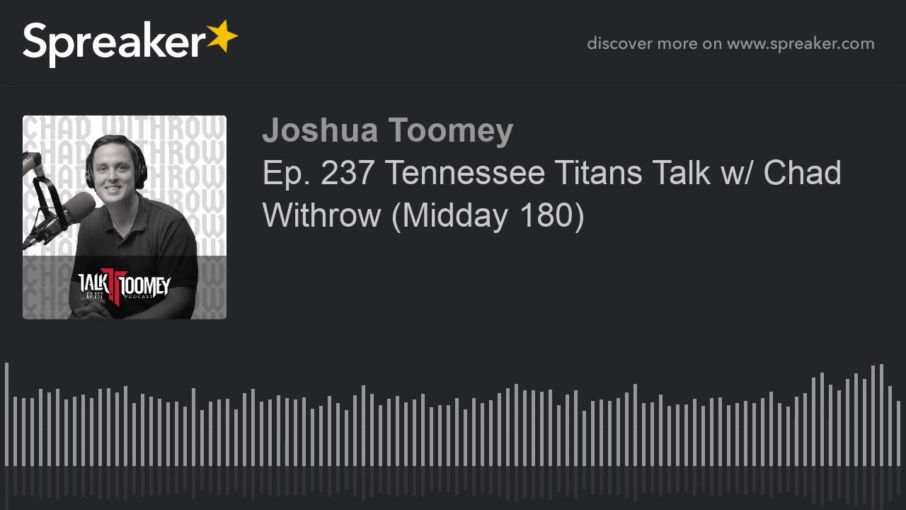 Ep  237 Tennessee Titans Talk w  Chad Withrow  Midday 180
