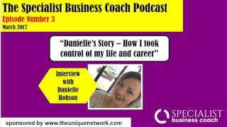 Danielle Hobson -  How I changed my life and my business